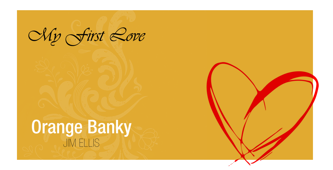 My First True Love – Orange Banky