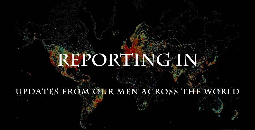 Reporting In – Updates from Across the World from our Men