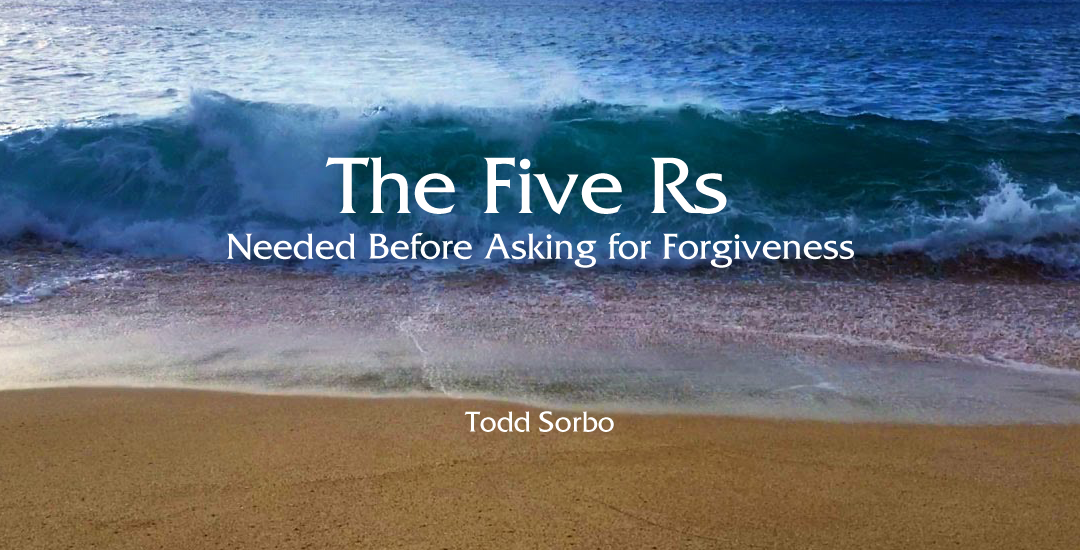 The Five Rs Needed Before Asking for Forgiveness