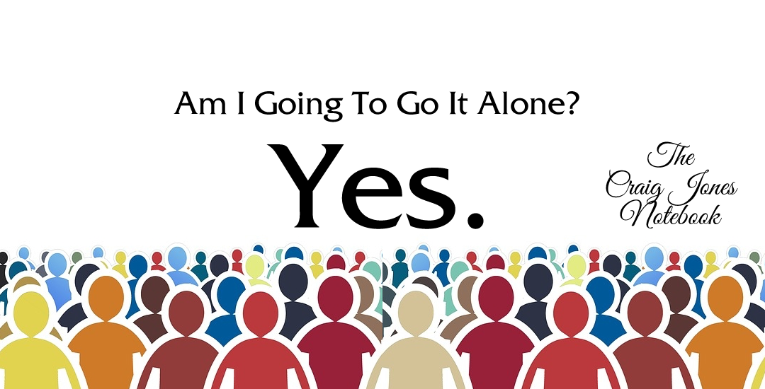 Am I Going To Go It Alone? Yes