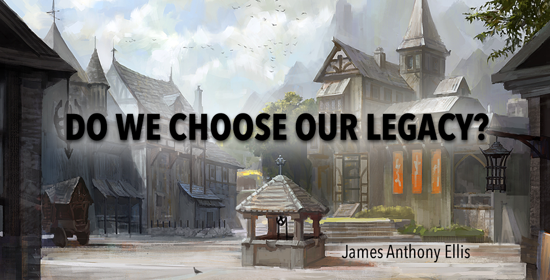 Do We Choose Our Legacy?