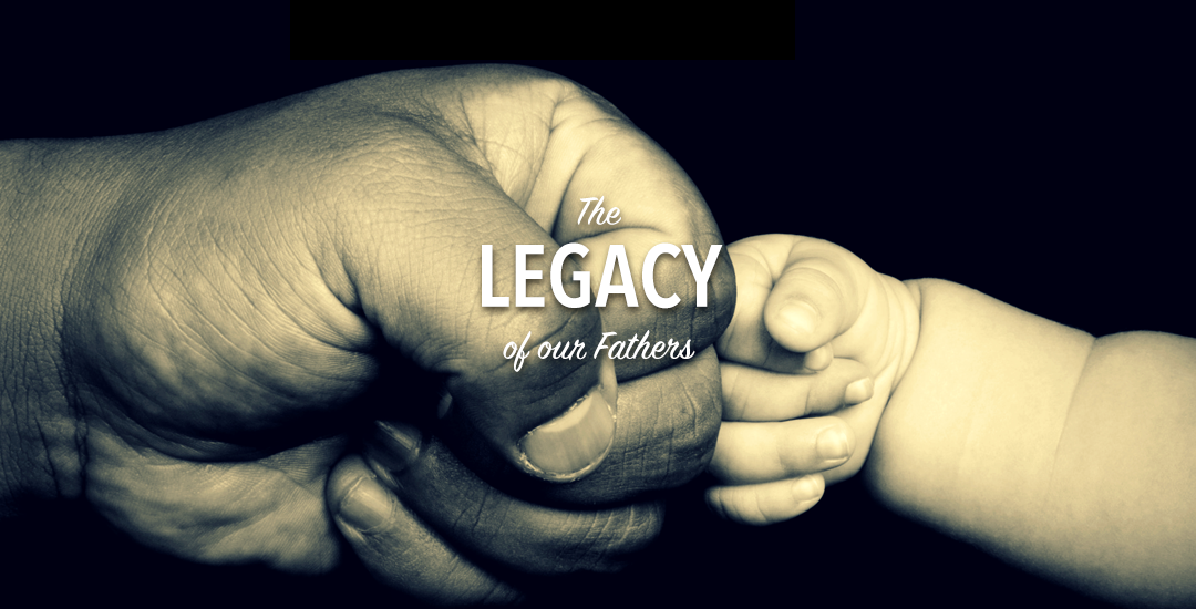 The Legacy of our Fathers – From the Men