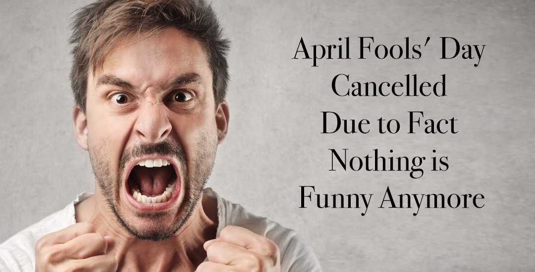 April Fools' Day Cancelled Due to Fact Nothing is Funny Anymore