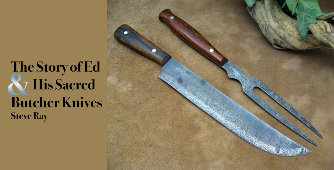The Story of Ed and His Sacred Butcher Knives