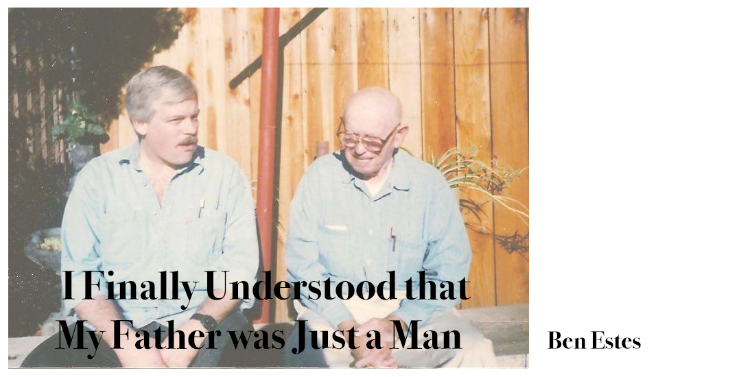 I Finally Understood that my Father was Just a Man